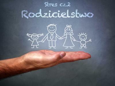 Stres cz.2 - Rodzicielstwo