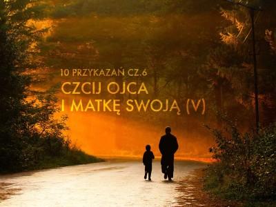 10przykazan cz.6 - Czcij Ojca i matke swoja (V)