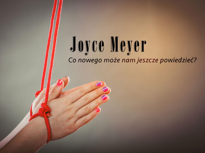 Joyce Meyer - Co nowego może nam jeszcze powiedzieć?