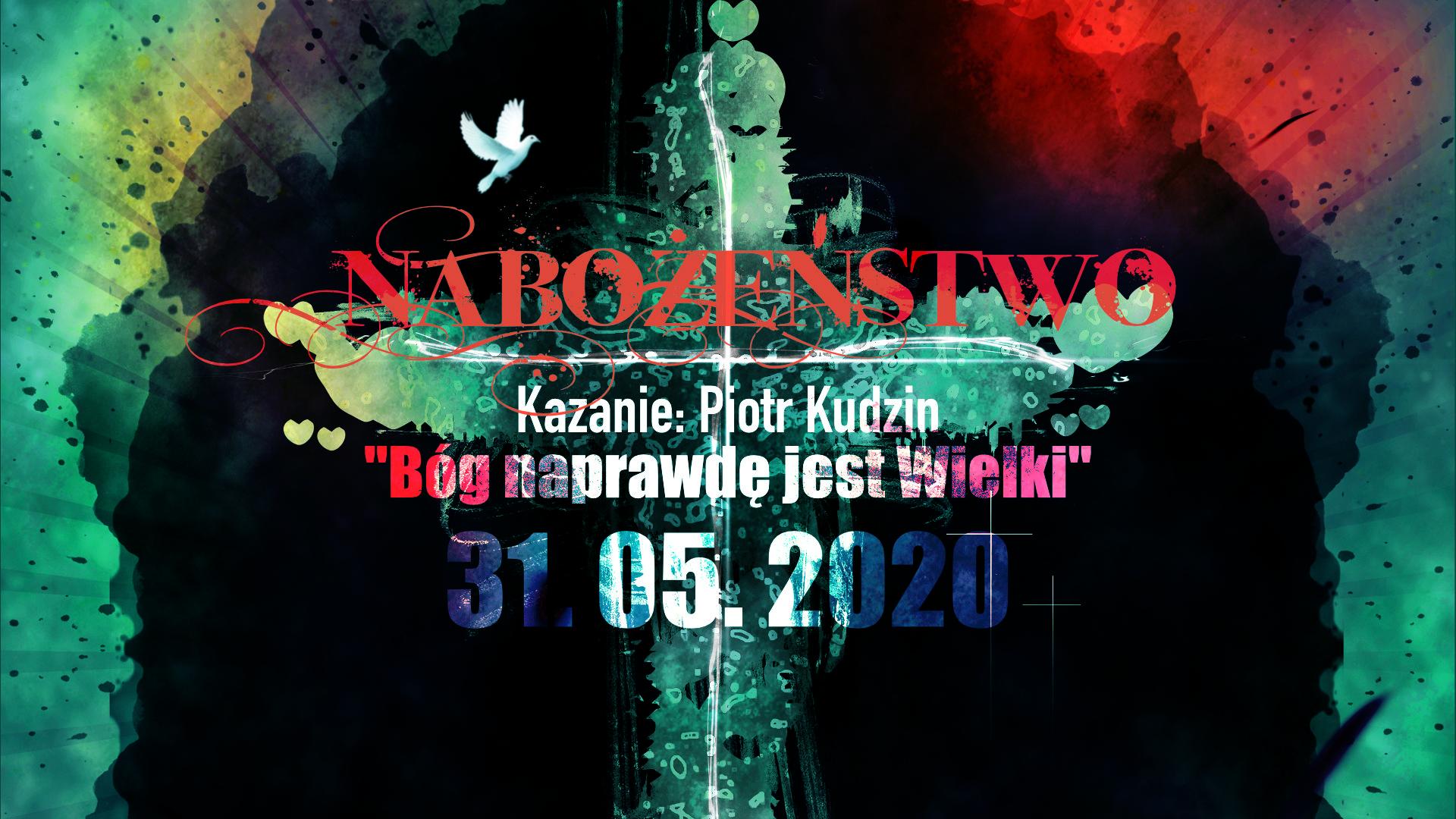 """31.05.2020 - Nabożeństwo - Kazanie: """"Bóg naprawdę jest Wielki"""""""