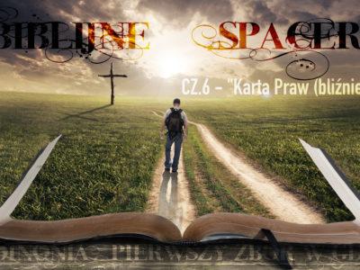Biblijne spacery cz.6 - Karta Praw (bliźniego)