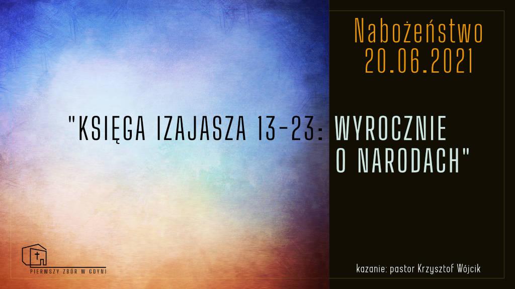 20.06.2021 - Nabożeństwo. Kazanie: Księga Izajasza 13-23: Wyrocznie o narodach